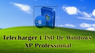 Comment Télécharger L'ISO Officiel De Windows XP Professional - SP3 | Tutorial Commenté [HD]
