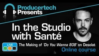 House Production Course by DJ Santé - The making of 'Do You Wanna 808' on Desolat