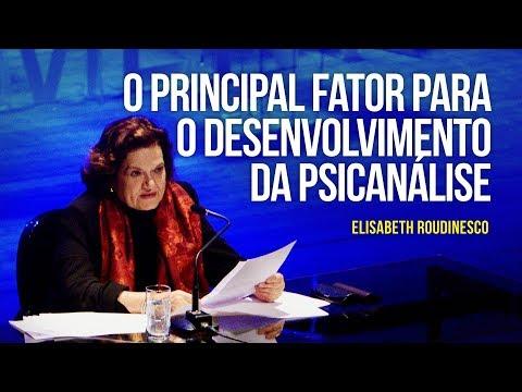 Elisabeth Roudinesco - O principal fator para o desenvolvimento da psicanálise