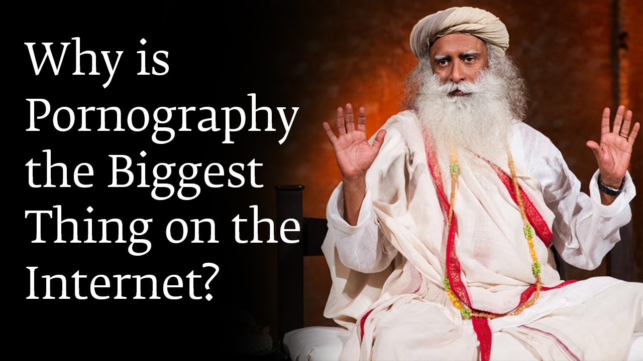 Why is 70% of internet traffic is filled with pornography? - Sadhguru