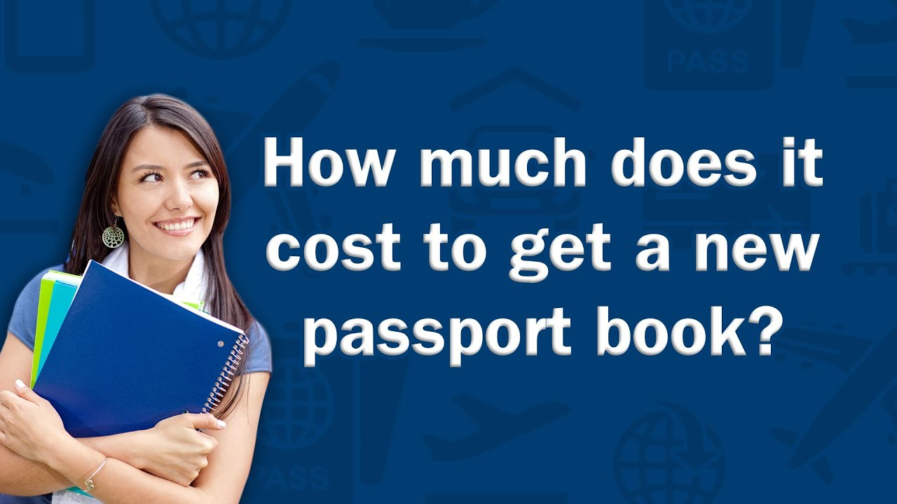 How Much Does It Cost To Get A New Passport Book?