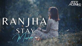 Ranjha x Stay Mashup | Shershaah | Aftermorning Chillout Remix | B Praak | Justin Bieber