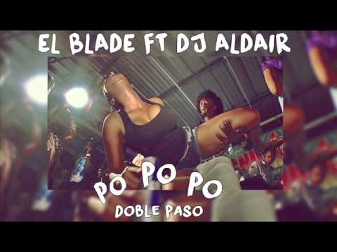 PO PO PO (DOBLE PASO) - EL BLADE FT DJ ALDAIR