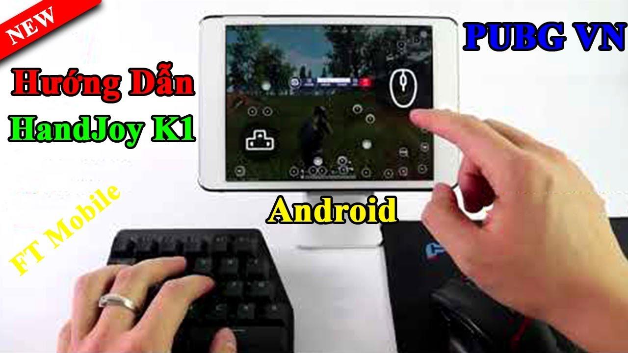 Hướng Dẫn HandJoy K1 Chơi PUBG VN Bằng Bàn Phím Chuột Trên Android SamSung – Xiaomi – Oppo – Hawaii