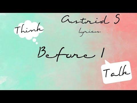 Think Before I Talk (lyrics)-  Astrid S