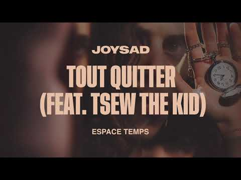 Youtube: joysad – Tout quitter (feat. Tsew The Kid) (Official Audio)