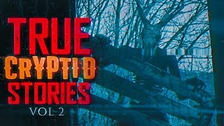 7 True Scary Cryptid Encounter Horror Stories (Vol. 2)