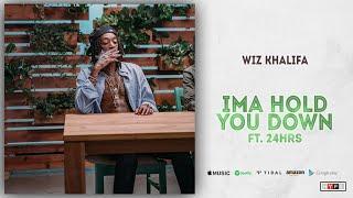 Wiz Khalifa - Ima Hold You Down Ft. 24hrs