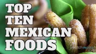 Top 10 Mexican Foods (Quickie)