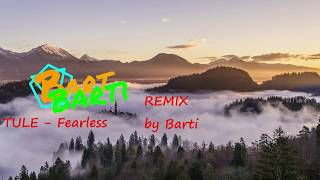 TULE - Fearless (REMIX by Barti)
