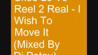 Skee Lo Vs Reel 2 Real - I Wish To Move It