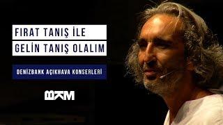 DenizBank Açıkhava Konserleri - Fırat Tanış ile Gelin Tanış Olalım