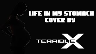 Life in my stomach cover by TerribleX