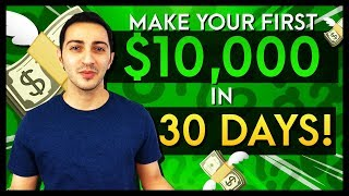 Fastest Way To Make Your First $10,000 Online In The Next 30 Days!