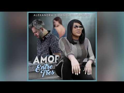 Amor Entre Tres – Alexandra & Daniel Santacruz (Bachata Audio)(New 2020💥)