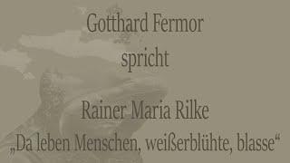 """Rainer Maria Rilke – """"Da leben Menschen, weißerblühte, blasse"""" (1903)"""