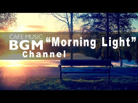 "Cafe  BGM channel - NEW SONGS ""Morning Light"""