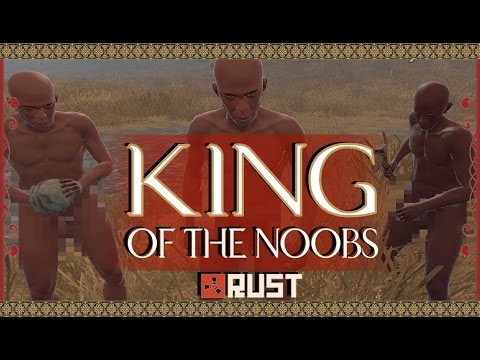 RUST: KING OF THE NOOBS - Episode 71 - Rust Gameplay