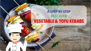 EASY, HEALTHY AND YUMMY VEGETABLE AND TOFU KEBABS