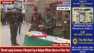 Wreath Laying Ceremony of Martyred Cop in Budgam Militant Attack on Police Post