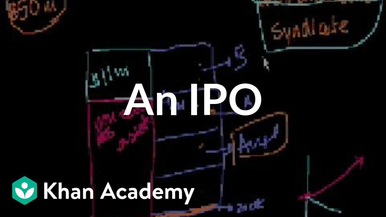 An IPO | Stocks and bonds | Finance & Capital Markets | Khan Academy - YouTube