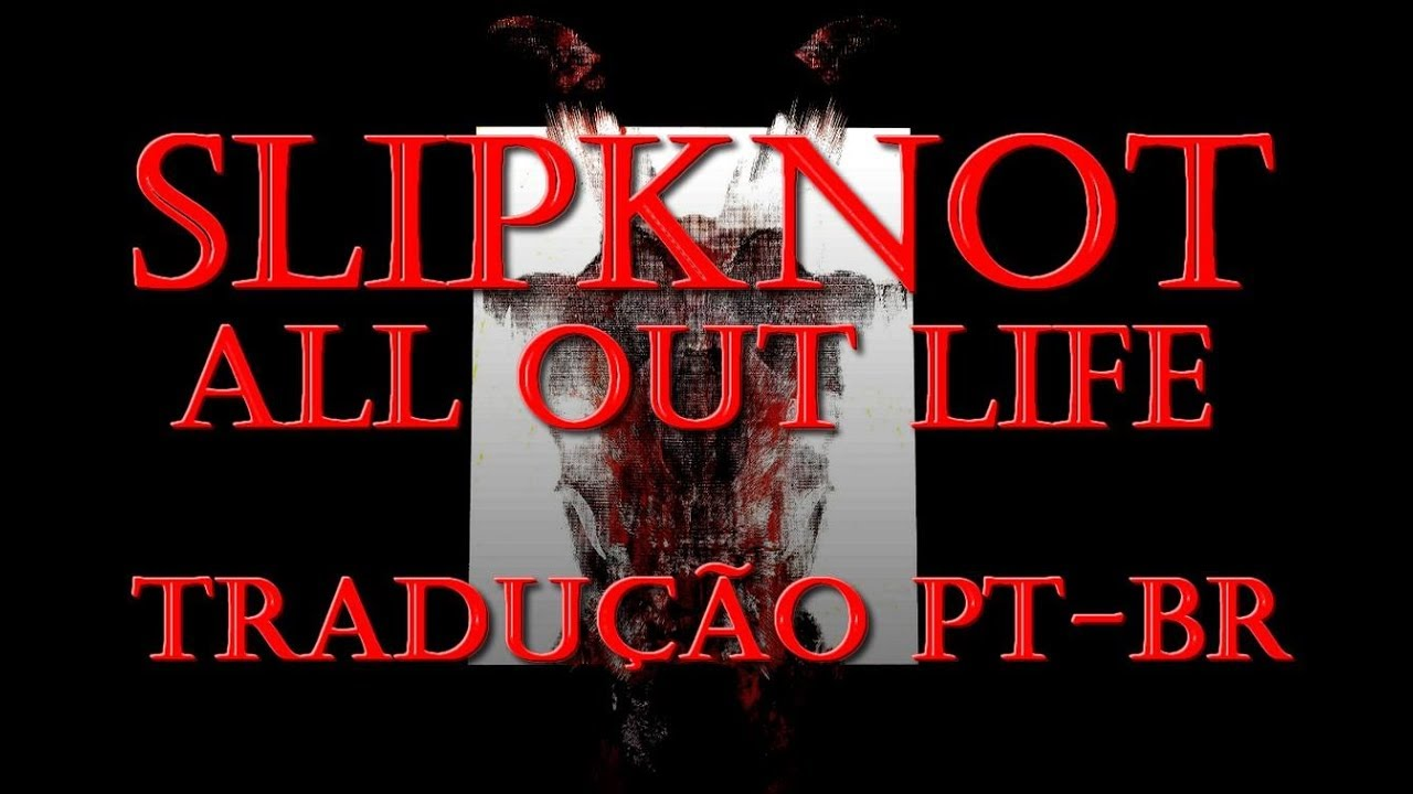 Slipknot - All out Life - Tradução [PT-BR]