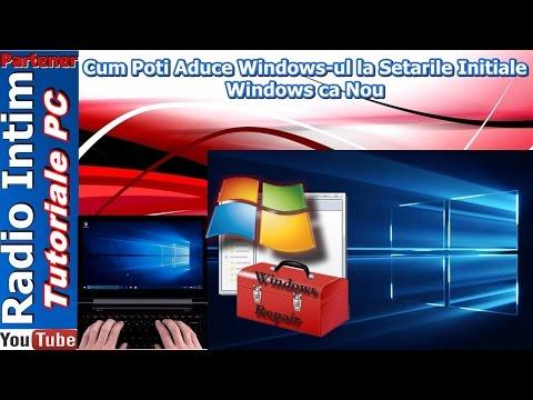 Cum Poti Aduce Windows-ul la Setarile Initiale - Windows ca Nou
