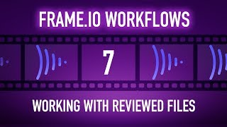 Frame.io Complete Training: Working with Reviewed Files