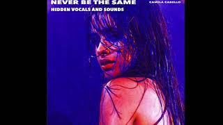Never Be The Same - Camila Cabello (HIDDEN VOCALS AND SOUNDS)