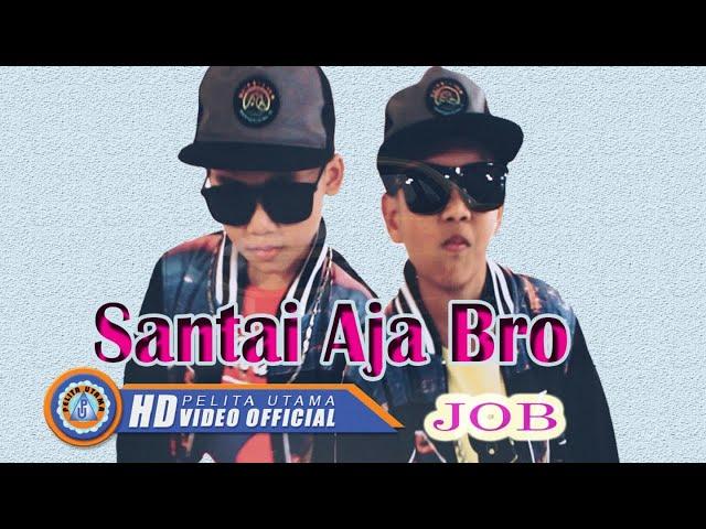 JOB ( Just Orvin & Ben ) - SANTAI AJA BRO ( Official Music Video ) [HD]