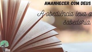 A obediência leva a sabedoria. // Amanhecer com Deus - Igreja Presbiteriana Floresta - GV
