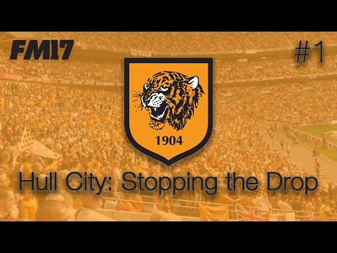 Hull City: Stopping The Drop #1 - Football Manager 2017