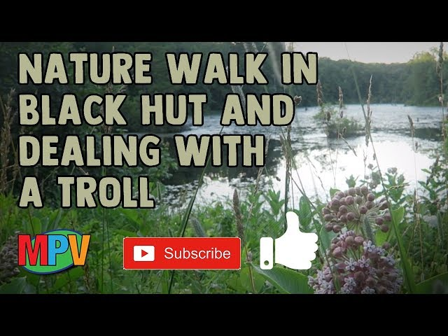 Nature Walk in Black Hut and dealing with a Troll... (7.1.19) #1264