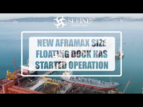 SEFINE SHIPYARD New Aframax Size Floating Dock Has Started Operation