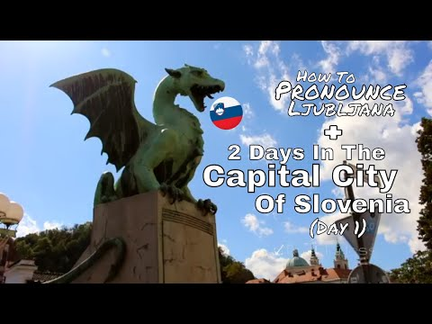 How To Pronounce Ljubljana - 2 Days In The Capital City Of Slovenia (Day 1)