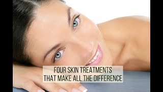 4 Skin Treatments That Make All the Difference