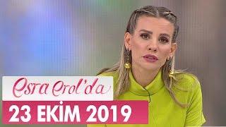 Esra Erol'da 23 Ekim 2019 - Tek Parça