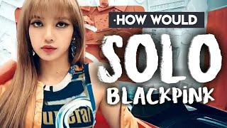 """HOW WOULD BLACKPINK SING """"SOLO"""""""