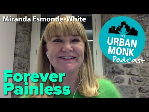The Urban Monk – Forever Painless with Guest Miranda Esmonde-White