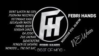 Download lagu DJ FEBRI HANDS TERBARU nonstop full album💃💃💃
