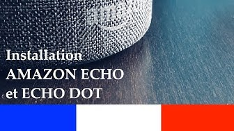 Amazon Echo français : Déballage, installation et test des enceintes Amazon (Alexa)