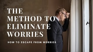 The Method to Eliminate One's Worries