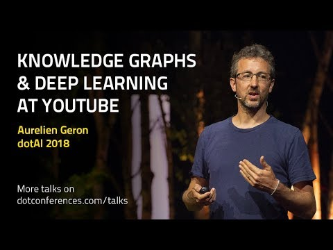 dotAI 2018 - Aurelien Geron - Knowledge Graphs & Deep Learning at YouTube