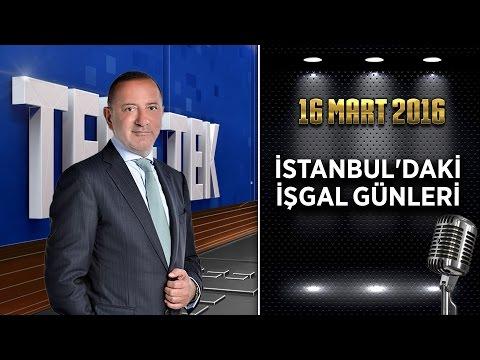 Teke Tek Özel - 16 Mart 2016 (İstanbul'daki İşgal Günleri)