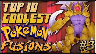 Top 10 Coolest Pokémon Fusions [Ep.3]