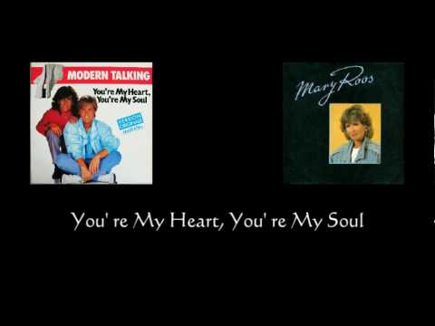 Modern Talking & Mary Ross (You' re My Heart, You' re My Soul)