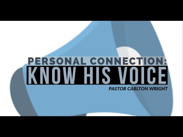 Personal Connection: Know his voice | Pastor Carlton Wright