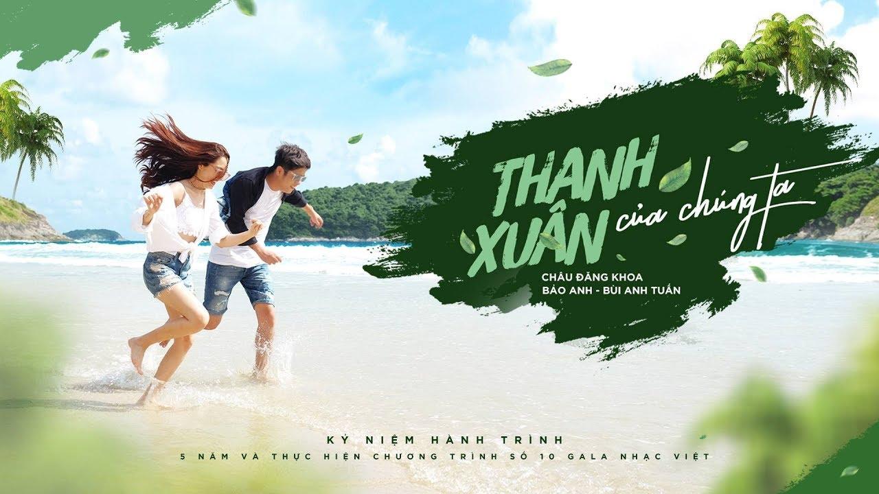 Thanh Xuân Của Chúng Ta – Bảo Anh, Bùi Anh Tuấn | Gala Nhạc Việt 10 (Official Music Video)
