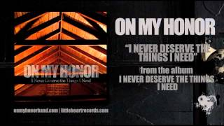 Watch On My Honor I Never Deserve The Things I Need video