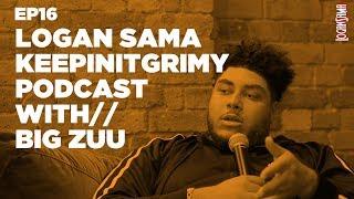 Logan Sama KeepinItGrimy Podcast: Episode 16 BIG ZUU